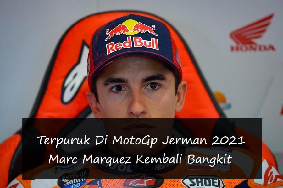Terpuruk Di MotoGp Jerman 2021, Marc Marquez Kembali Bangkit